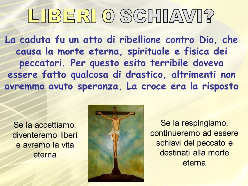 La caduta fu un atto di ribellione contro Dio, che causa la morte eterna, spirituale e fisica dei peccatori. Per questo esito terribile doveva essere