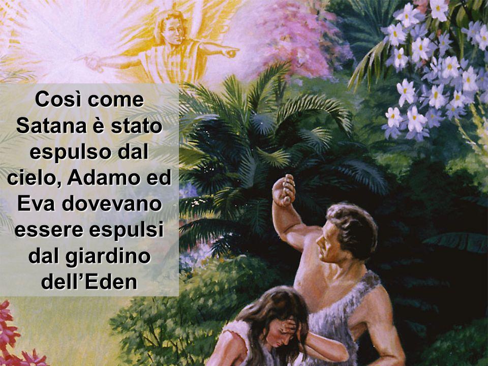 Così come Satana è stato espulso dal cielo, Adamo ed Eva dovevano essere espulsi dal giardino dellEden