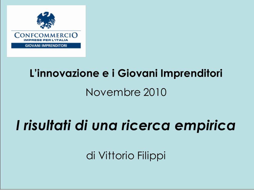 Linnovazione e i Giovani Imprenditori Novembre 2010 I risultati di una ricerca empirica di Vittorio Filippi
