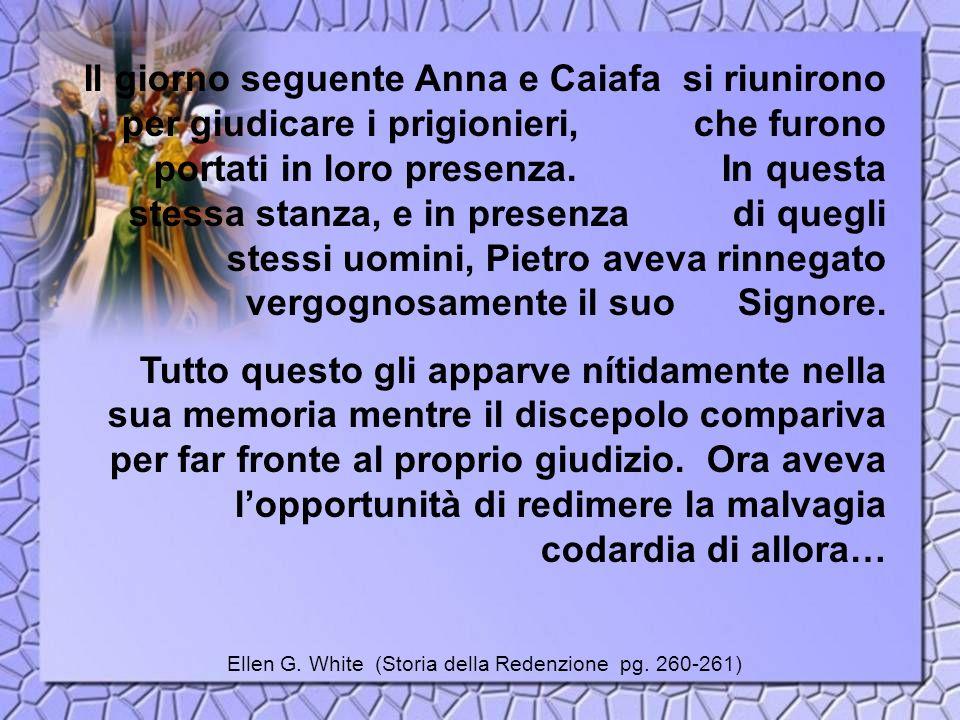 Il giorno seguente Anna e Caiafa si riunirono per giudicare i prigionieri, che furono portati in loro presenza. In questa stessa stanza, e in presenza