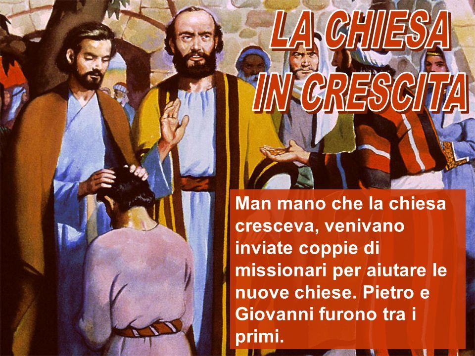 Man mano che la chiesa cresceva, venivano inviate coppie di missionari per aiutare le nuove chiese. Pietro e Giovanni furono tra i primi.