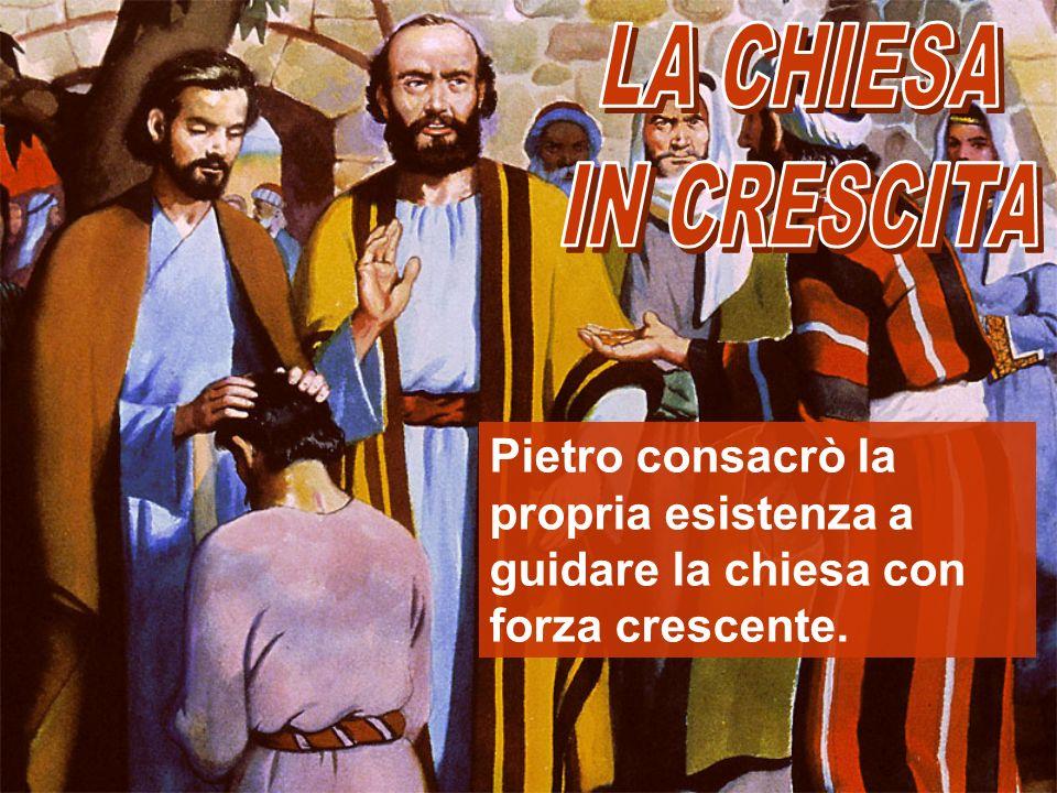Pietro consacrò la propria esistenza a guidare la chiesa con forza crescente.