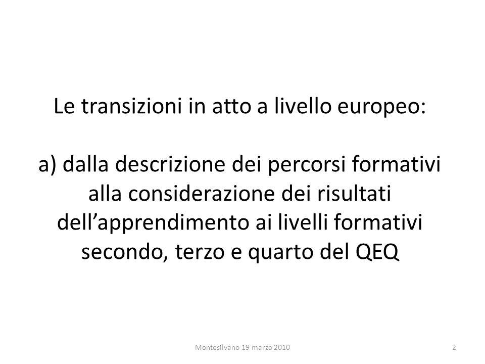 Le transizioni in atto a livello europeo: a) dalla descrizione dei percorsi formativi alla considerazione dei risultati dellapprendimento ai livelli formativi secondo, terzo e quarto del QEQ 2Montesilvano 19 marzo 2010