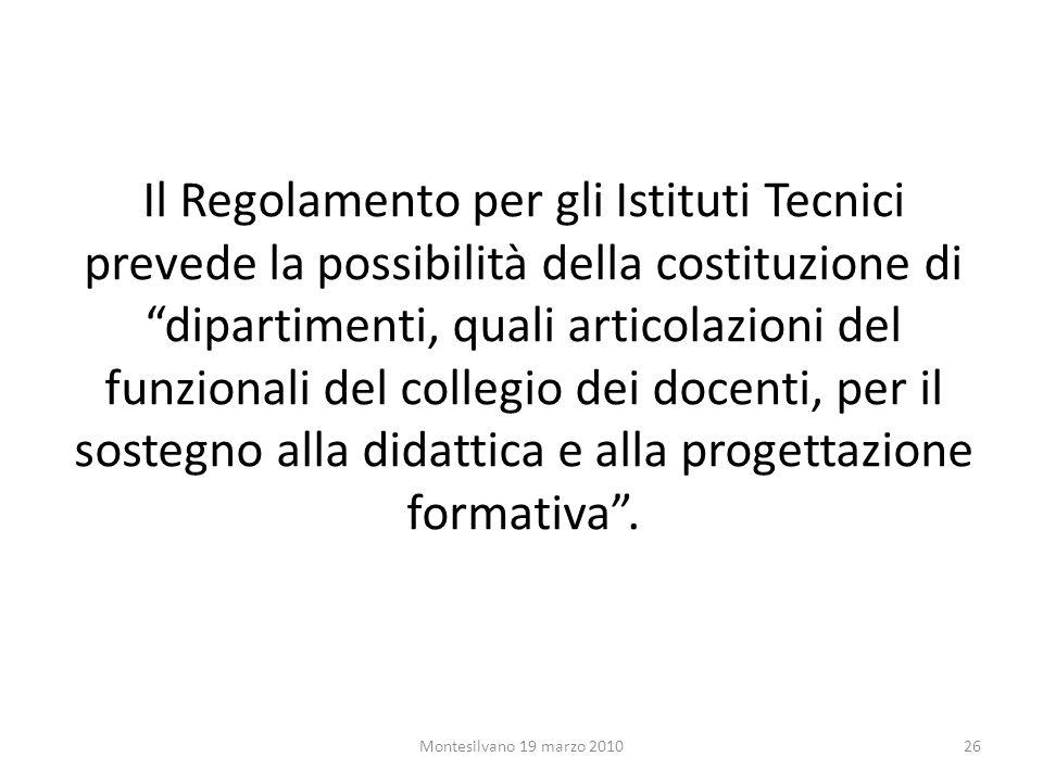 Il Regolamento per gli Istituti Tecnici prevede la possibilità della costituzione di dipartimenti, quali articolazioni del funzionali del collegio dei docenti, per il sostegno alla didattica e alla progettazione formativa.
