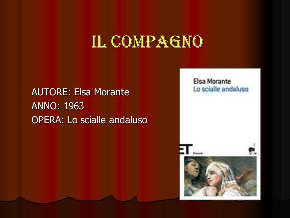 Il compagno AUTORE: Elsa Morante ANNO: 1963 OPERA: Lo scialle andaluso