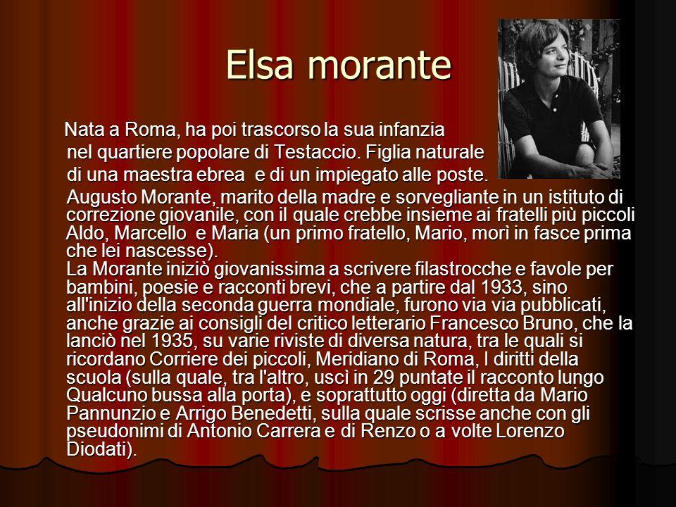 Elsa morante Nata a Roma, ha poi trascorso la sua infanzia Nata a Roma, ha poi trascorso la sua infanzia nel quartiere popolare di Testaccio. Figlia n