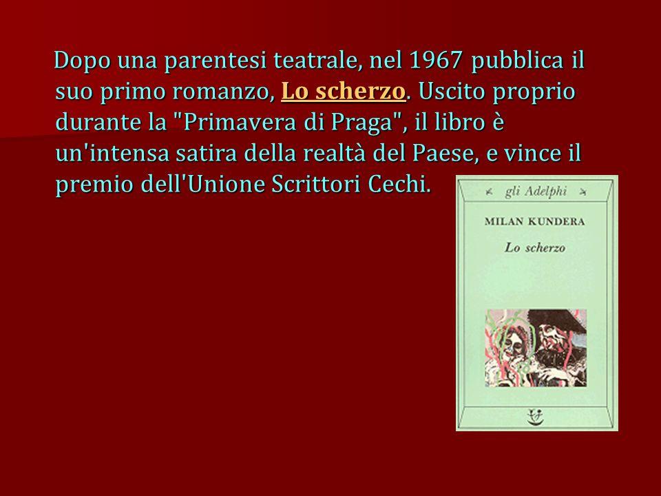 Dopo una parentesi teatrale, nel 1967 pubblica il suo primo romanzo, Lo scherzo. Uscito proprio durante la