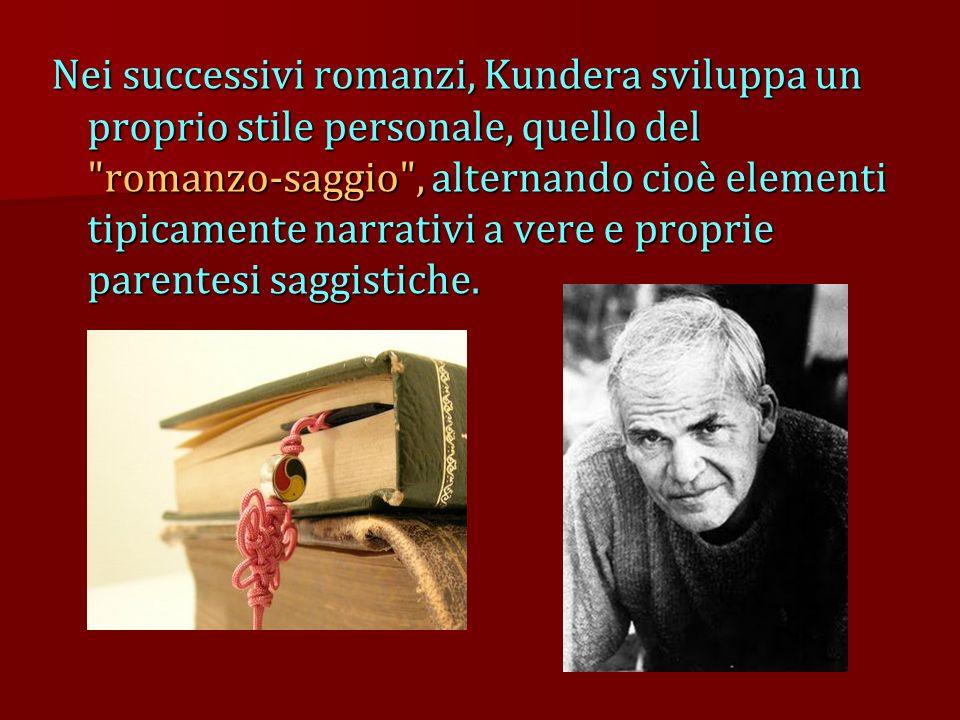 Nei successivi romanzi, Kundera sviluppa un proprio stile personale, quello del