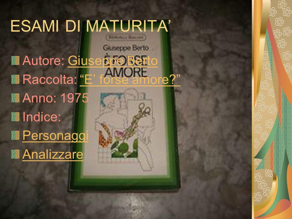 ESAMI DI MATURITA Autore: Giuseppe BertoGiuseppe Berto Raccolta: E forse amore?E forse amore? Anno: 1975 Indice: Personaggi Analizzare