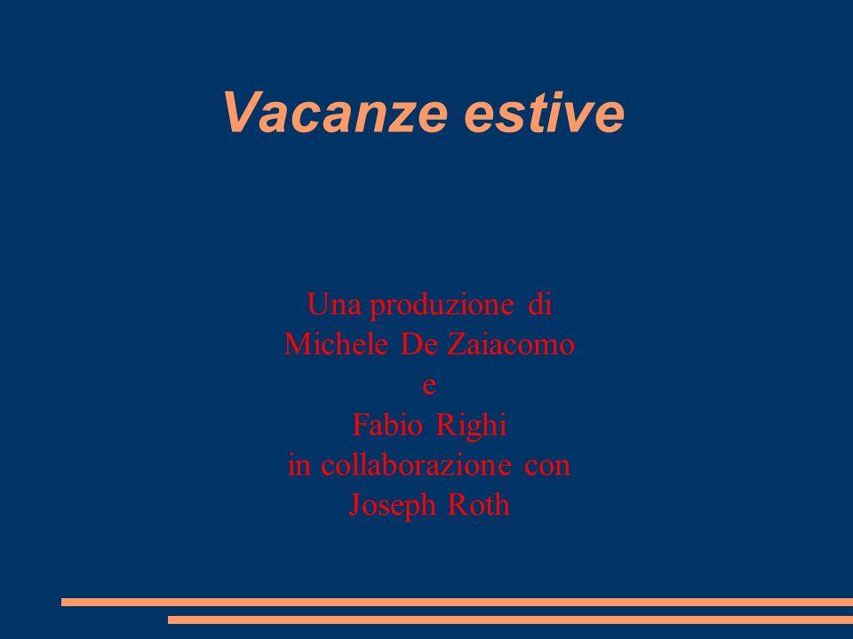 Vacanze estive Una produzione di Michele De Zaiacomo e Fabio Righi in collaborazione con Joseph Roth
