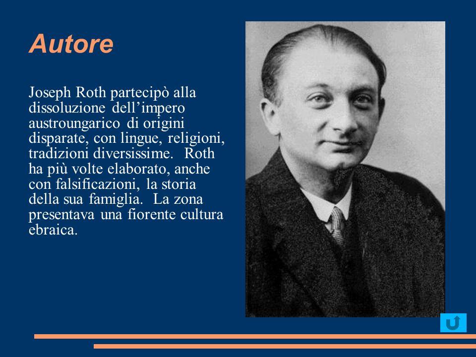 Autore Joseph Roth partecipò alla dissoluzione dellimpero austroungarico di origini disparate, con lingue, religioni, tradizioni diversissime. Roth ha
