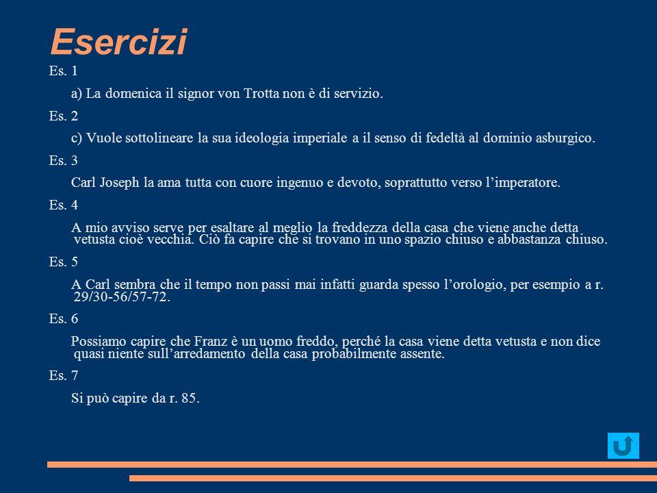 Esercizi Es. 1 a) La domenica il signor von Trotta non è di servizio. Es. 2 c) Vuole sottolineare la sua ideologia imperiale a il senso di fedeltà al