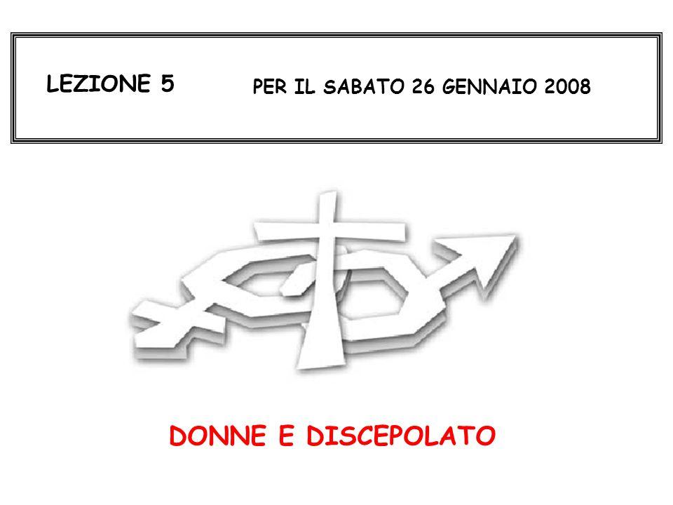 LEZIONE 5 PER IL SABATO 26 GENNAIO 2008 DONNE E DISCEPOLATO