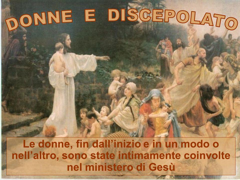 Le donne, fin dallinizio e in un modo o nellaltro, sono state intimamente coinvolte nel ministero di Gesù