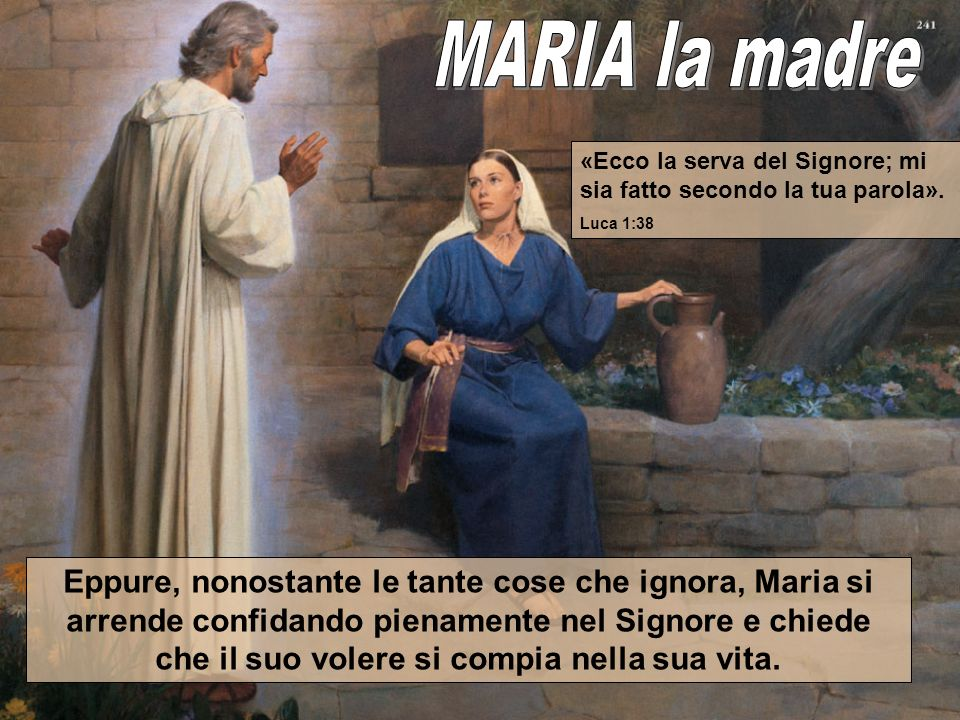 Eppure, nonostante le tante cose che ignora, Maria si arrende confidando pienamente nel Signore e chiede che il suo volere si compia nella sua vita.