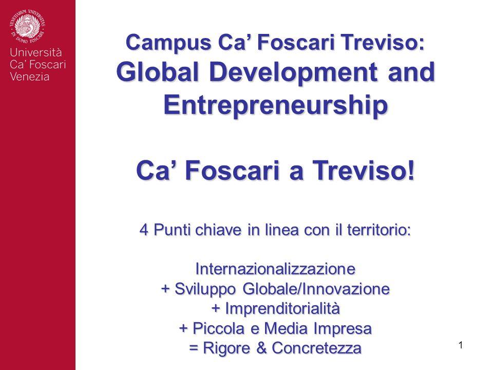 1 Campus Ca Foscari Treviso: Global Development and Entrepreneurship Ca Foscari a Treviso! 4 Punti chiave in linea con il territorio: Internazionalizz