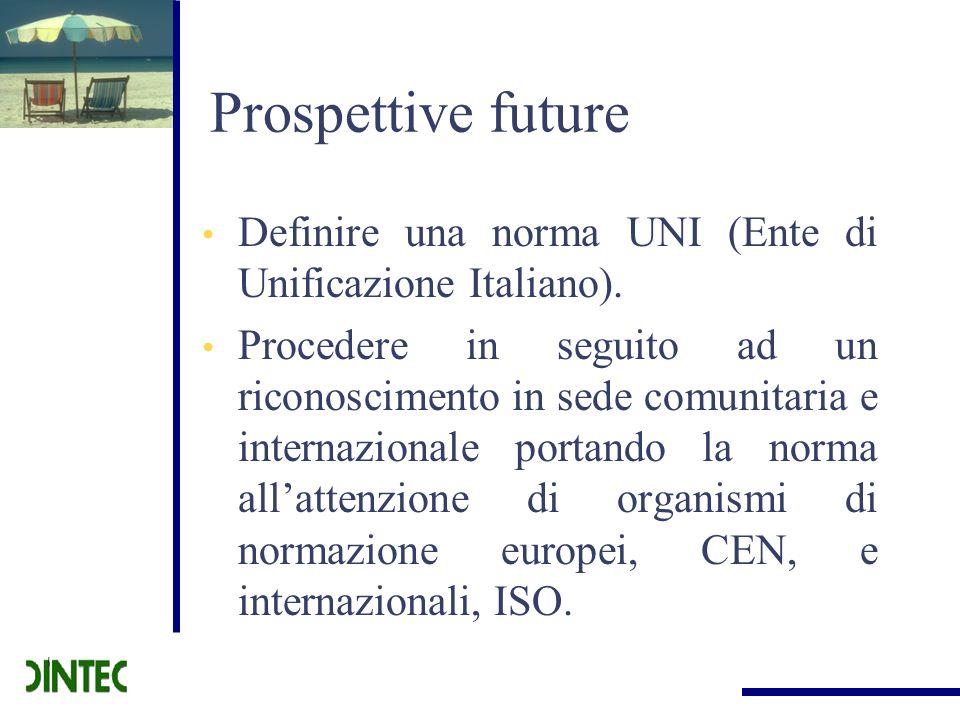 Prospettive future Definire una norma UNI (Ente di Unificazione Italiano). Procedere in seguito ad un riconoscimento in sede comunitaria e internazion