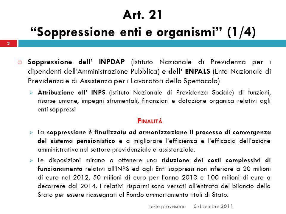 Art. 21 Soppressione enti e organismi (1/4) Soppressione dell INPDAP (Istituto Nazionale di Previdenza per i dipendenti dellAmministrazione Pubblica)