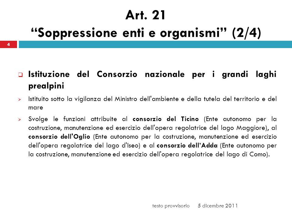 Art. 21 Soppressione enti e organismi (2/4) Istituzione del Consorzio nazionale per i grandi laghi prealpini Istituito sotto la vigilanza del Ministro