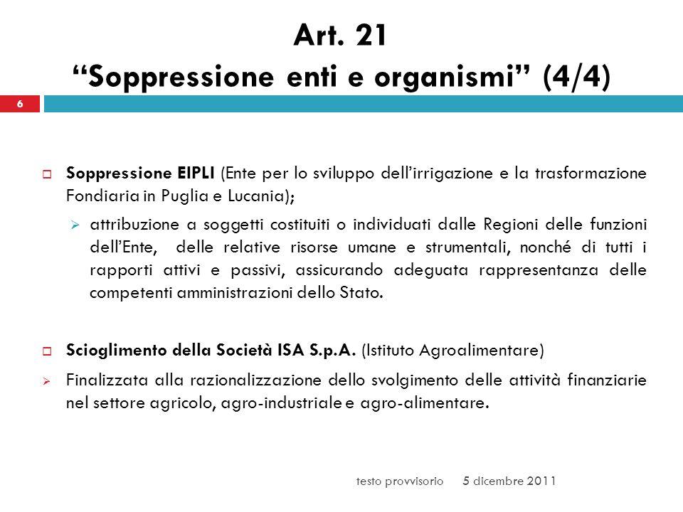 Art. 21 Soppressione enti e organismi (4/4) Soppressione EIPLI (Ente per lo sviluppo dellirrigazione e la trasformazione Fondiaria in Puglia e Lucania