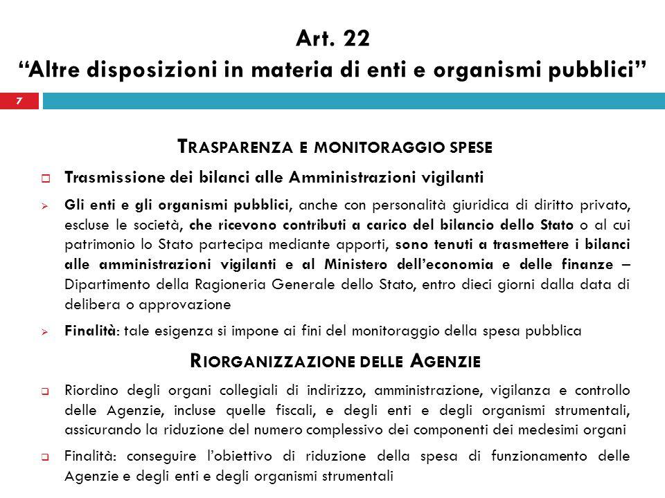 Art. 22 Altre disposizioni in materia di enti e organismi pubblici T RASPARENZA E MONITORAGGIO SPESE Trasmissione dei bilanci alle Amministrazioni vig
