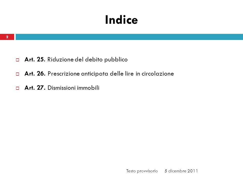 Indice 2 Art. 25. Riduzione del debito pubblico Art. 26. Prescrizione anticipata delle lire in circolazione Art. 27. Dismissioni immobili 5 dicembre 2