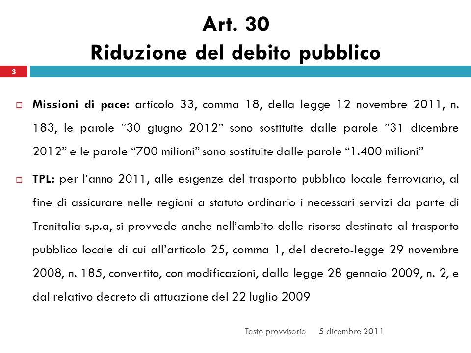 Art. 30 Riduzione del debito pubblico Missioni di pace: articolo 33, comma 18, della legge 12 novembre 2011, n. 183, le parole 30 giugno 2012 sono sos