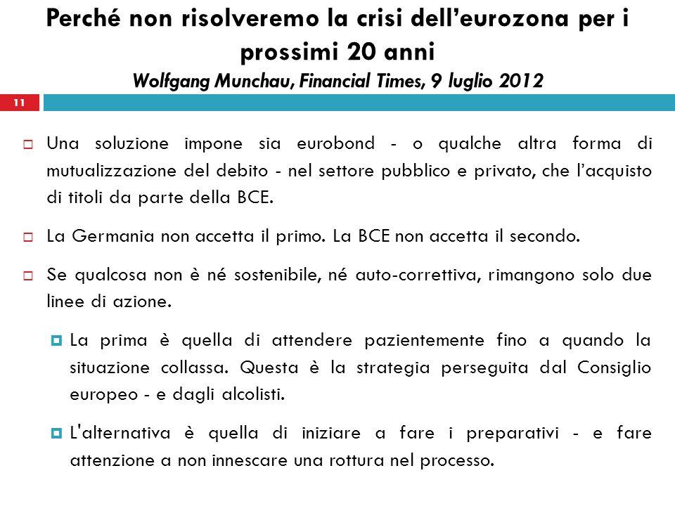 11 Una soluzione impone sia eurobond - o qualche altra forma di mutualizzazione del debito - nel settore pubblico e privato, che lacquisto di titoli da parte della BCE.