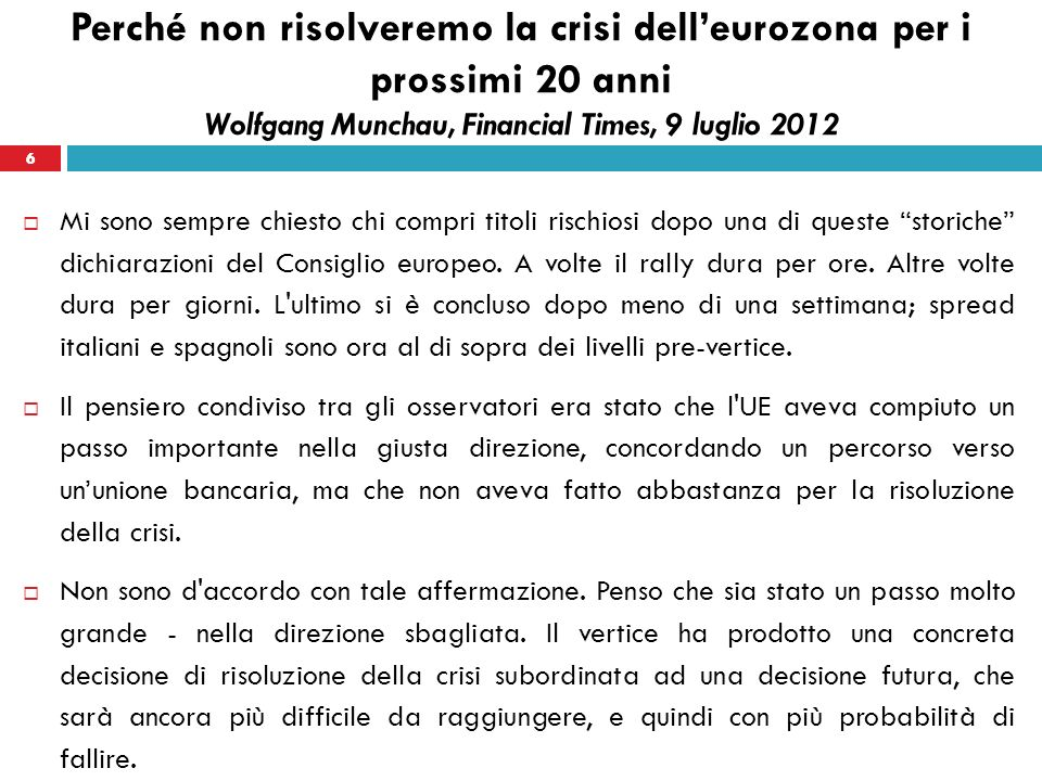 6 Mi sono sempre chiesto chi compri titoli rischiosi dopo una di queste storiche dichiarazioni del Consiglio europeo.