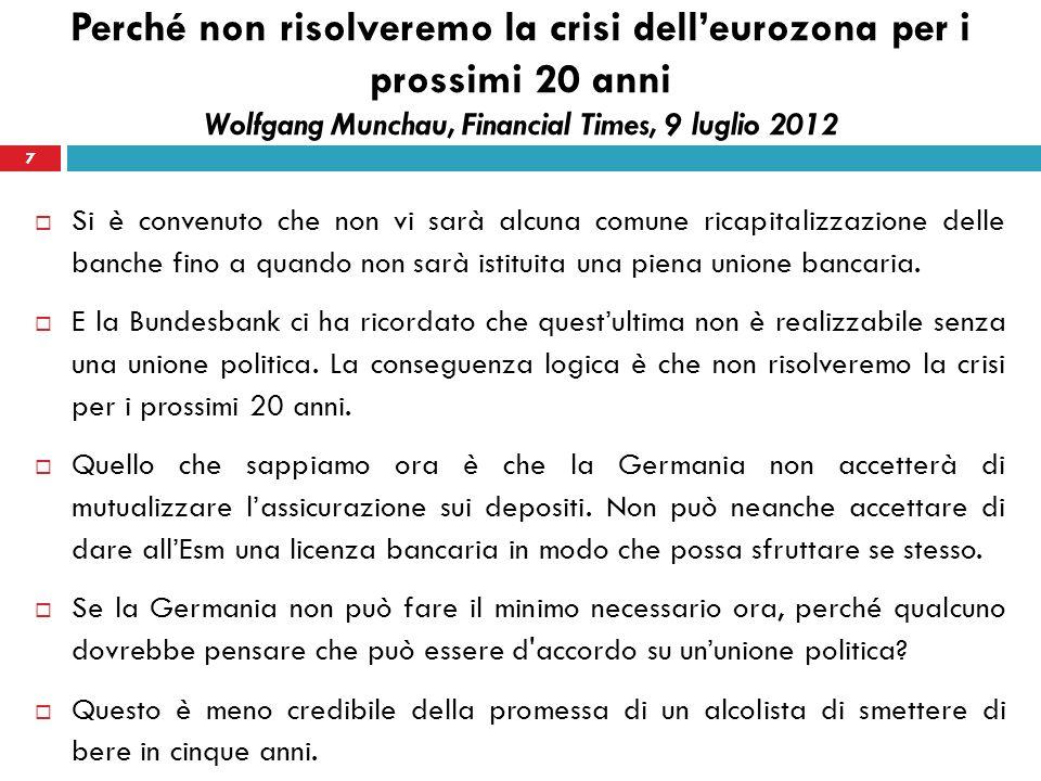 7 Si è convenuto che non vi sarà alcuna comune ricapitalizzazione delle banche fino a quando non sarà istituita una piena unione bancaria.