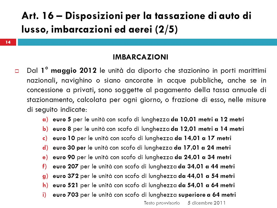 Art. 16 – Disposizioni per la tassazione di auto di lusso, imbarcazioni ed aerei (2/5) IMBARCAZIONI Dal 1° maggio 2012 le unità da diporto che stazion