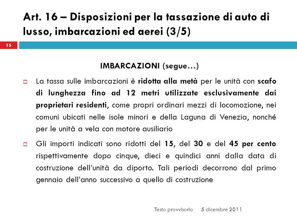 Art. 16 – Disposizioni per la tassazione di auto di lusso, imbarcazioni ed aerei (3/5) IMBARCAZIONI (segue…) La tassa sulle imbarcazioni è ridotta all