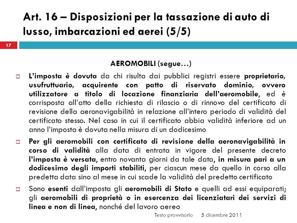 Art. 16 – Disposizioni per la tassazione di auto di lusso, imbarcazioni ed aerei (5/5) AEROMOBILI (segue…) Limposta è dovuta da chi risulta dai pubbli