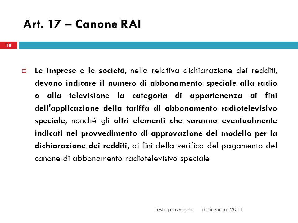 Art. 17 – Canone RAI Le imprese e le società, nella relativa dichiarazione dei redditi, devono indicare il numero di abbonamento speciale alla radio o