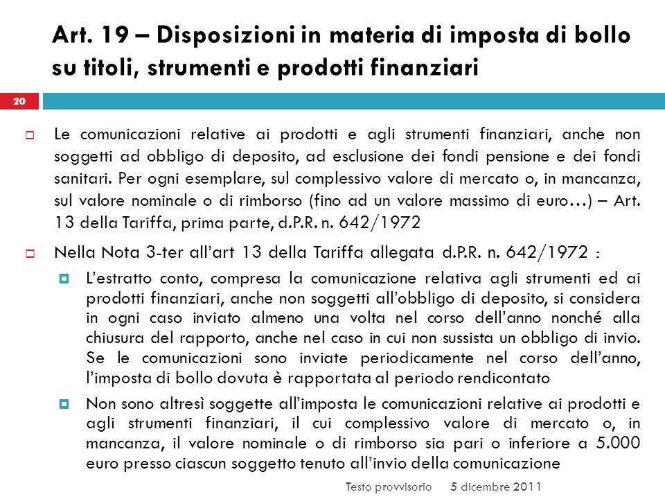 Art. 19 – Disposizioni in materia di imposta di bollo su titoli, strumenti e prodotti finanziari Le comunicazioni relative ai prodotti e agli strument