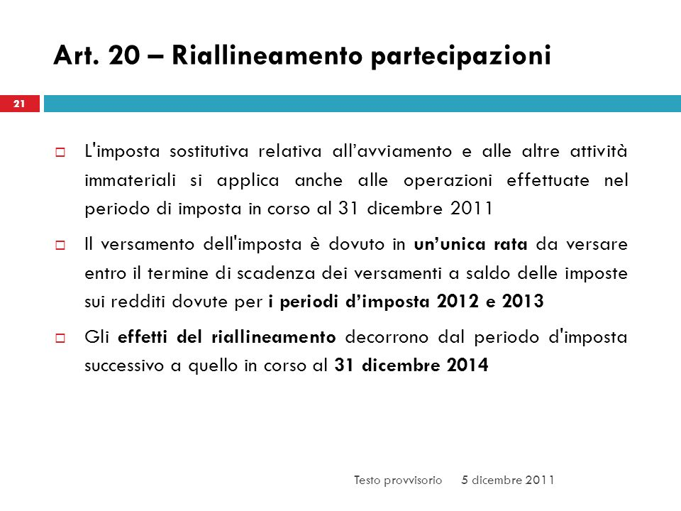 Art. 20 – Riallineamento partecipazioni L'imposta sostitutiva relativa allavviamento e alle altre attività immateriali si applica anche alle operazion