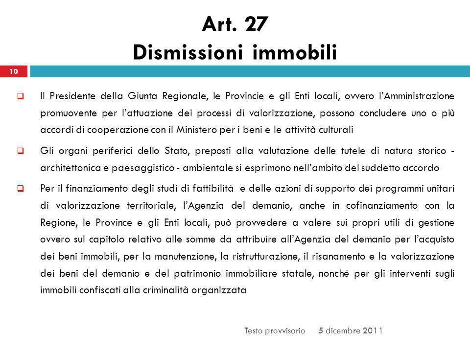 Art. 27 Dismissioni immobili 10 Il Presidente della Giunta Regionale, le Provincie e gli Enti locali, ovvero lAmministrazione promuovente per lattuazi
