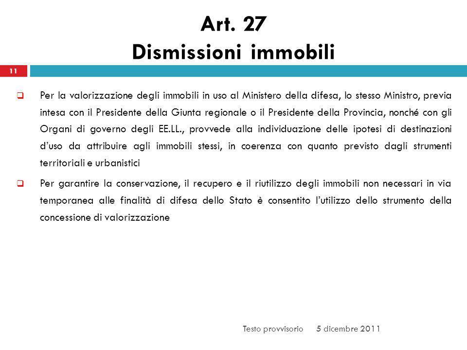 Art. 27 Dismissioni immobili 11 Per la valorizzazione degli immobili in uso al Ministero della difesa, lo stesso Ministro, previa intesa con il Presid