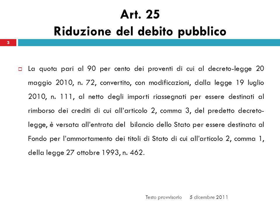 Art. 25 Riduzione del debito pubblico La quota pari al 90 per cento dei proventi di cui al decreto-legge 20 maggio 2010, n. 72, convertito, con modifi