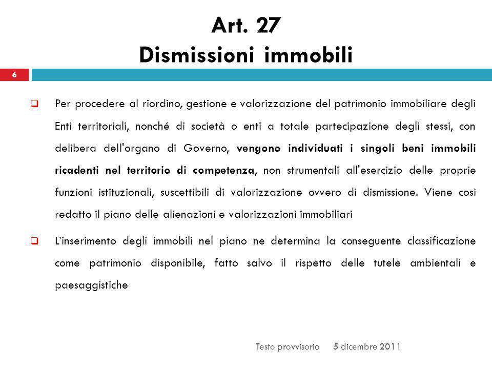 Art. 27 Dismissioni immobili 6 Per procedere al riordino, gestione e valorizzazione del patrimonio immobiliare degli Enti territoriali, nonché di soci