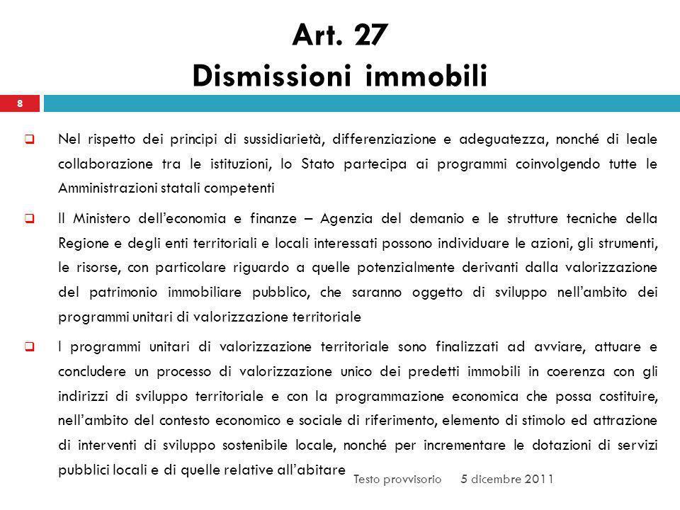 Art. 27 Dismissioni immobili 8 Nel rispetto dei principi di sussidiarietà, differenziazione e adeguatezza, nonché di leale collaborazione tra le istit