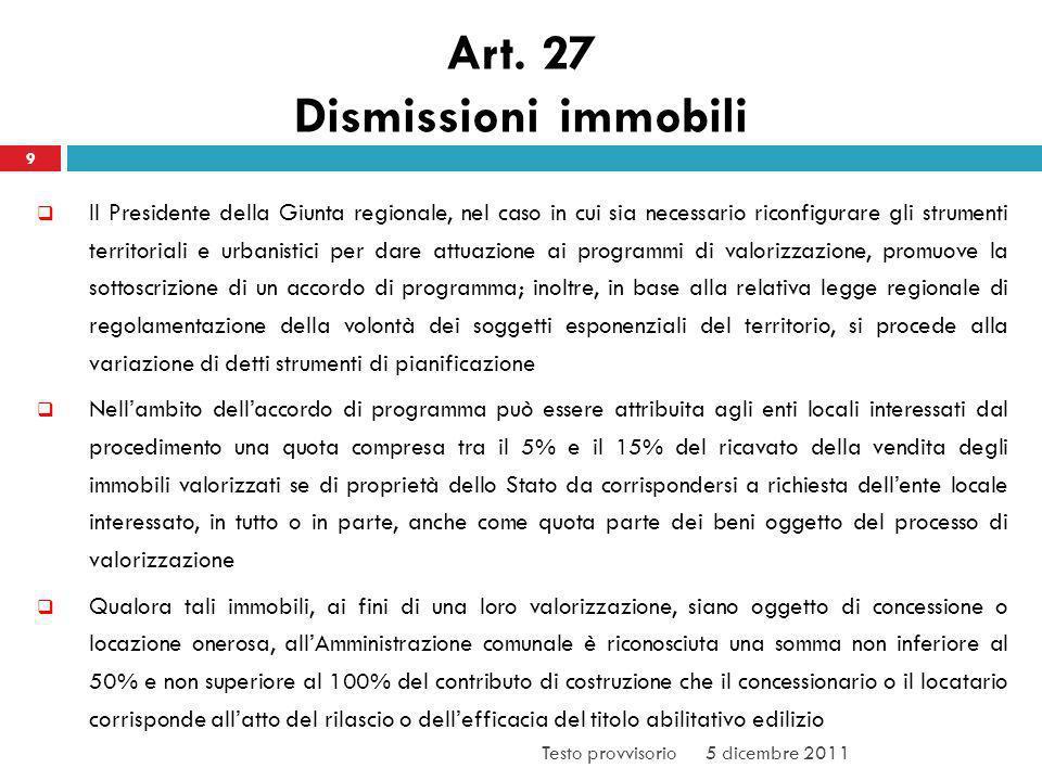 Art. 27 Dismissioni immobili 9 Il Presidente della Giunta regionale, nel caso in cui sia necessario riconfigurare gli strumenti territoriali e urbanis