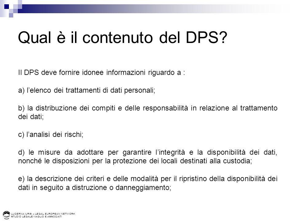 LUCERNA IURIS – LEGAL EUROPEAN NETWORK STUDIO LEGALE MAGLIO E ASSOCIATI Qual è il contenuto del DPS? Il DPS deve fornire idonee informazioni riguardo
