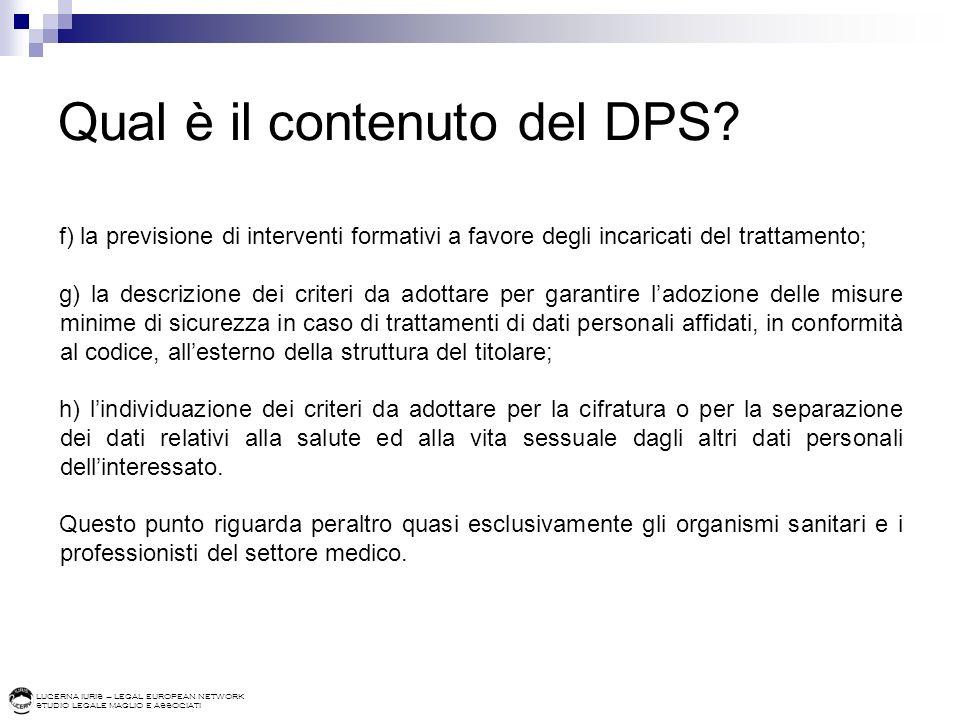 LUCERNA IURIS – LEGAL EUROPEAN NETWORK STUDIO LEGALE MAGLIO E ASSOCIATI Qual è il contenuto del DPS? f) la previsione di interventi formativi a favore