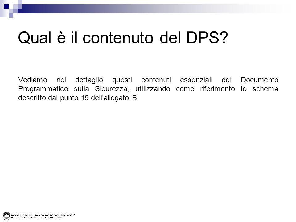 LUCERNA IURIS – LEGAL EUROPEAN NETWORK STUDIO LEGALE MAGLIO E ASSOCIATI Qual è il contenuto del DPS? Vediamo nel dettaglio questi contenuti essenziali