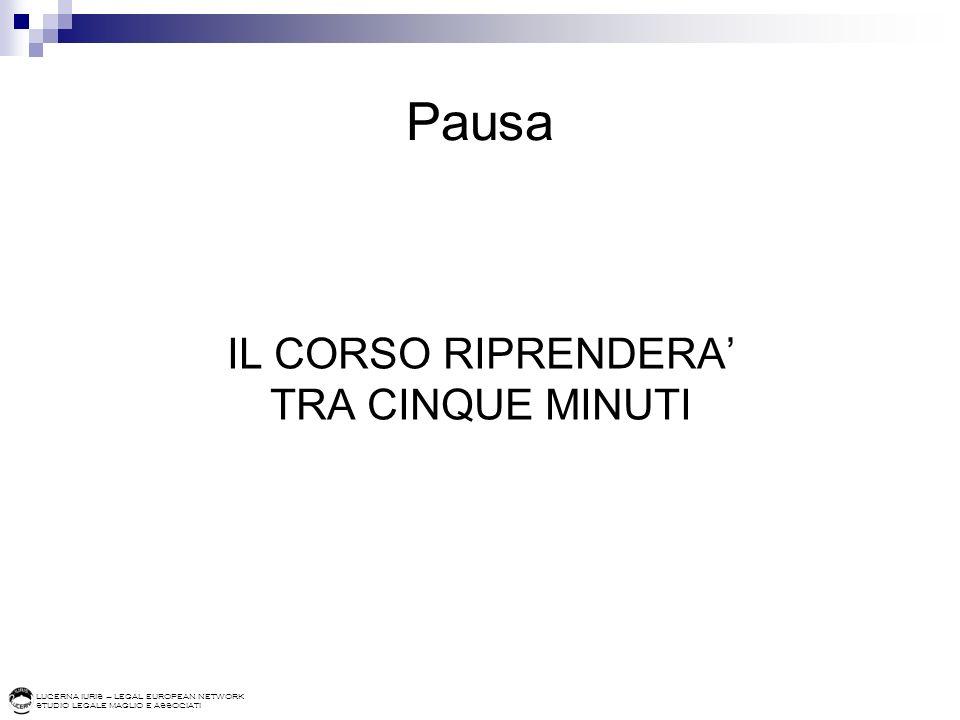 LUCERNA IURIS – LEGAL EUROPEAN NETWORK STUDIO LEGALE MAGLIO E ASSOCIATI Pausa IL CORSO RIPRENDERA TRA CINQUE MINUTI