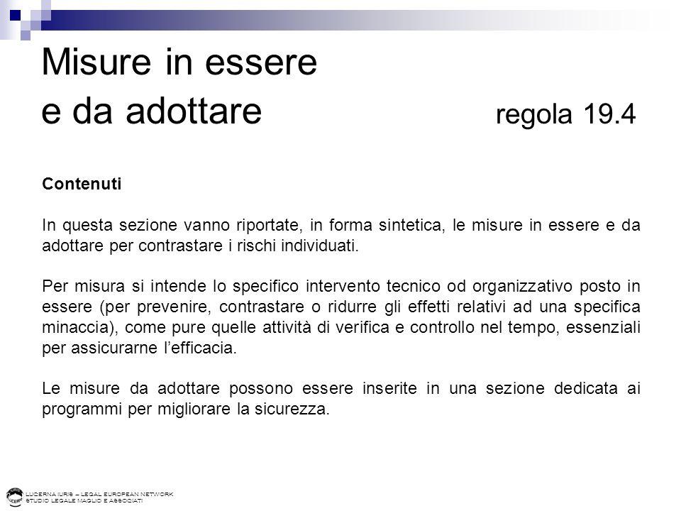 LUCERNA IURIS – LEGAL EUROPEAN NETWORK STUDIO LEGALE MAGLIO E ASSOCIATI Misure in essere e da adottare regola 19.4 Contenuti In questa sezione vanno r