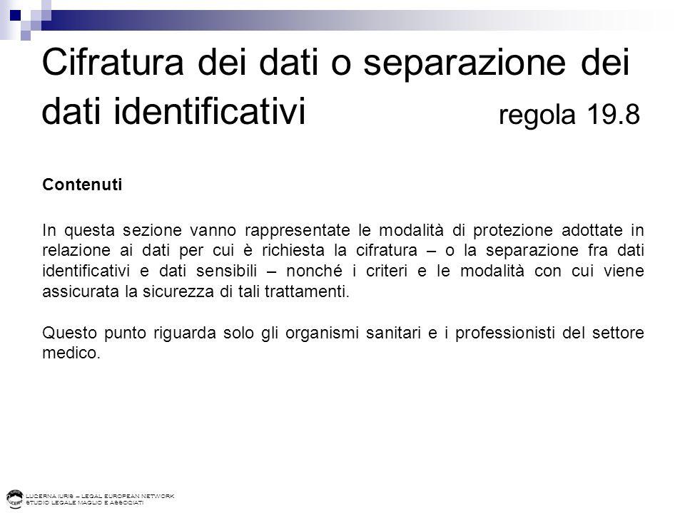 LUCERNA IURIS – LEGAL EUROPEAN NETWORK STUDIO LEGALE MAGLIO E ASSOCIATI Cifratura dei dati o separazione dei dati identificativi regola 19.8 Contenuti