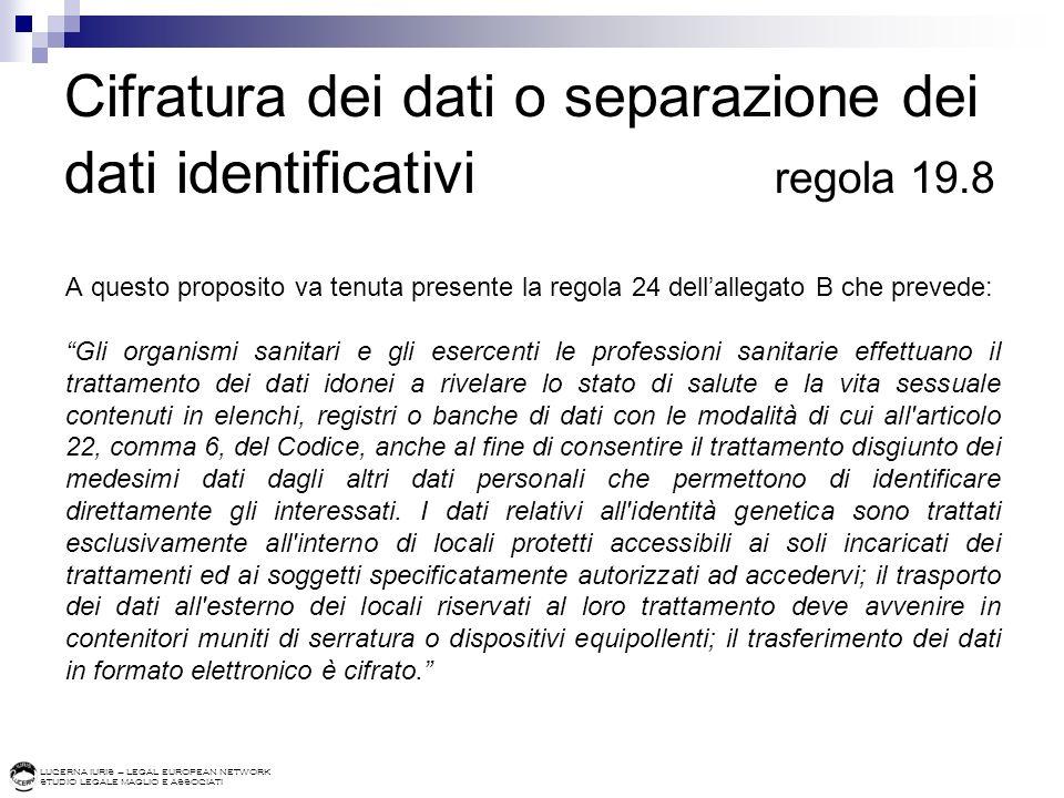 LUCERNA IURIS – LEGAL EUROPEAN NETWORK STUDIO LEGALE MAGLIO E ASSOCIATI Cifratura dei dati o separazione dei dati identificativi regola 19.8 A questo