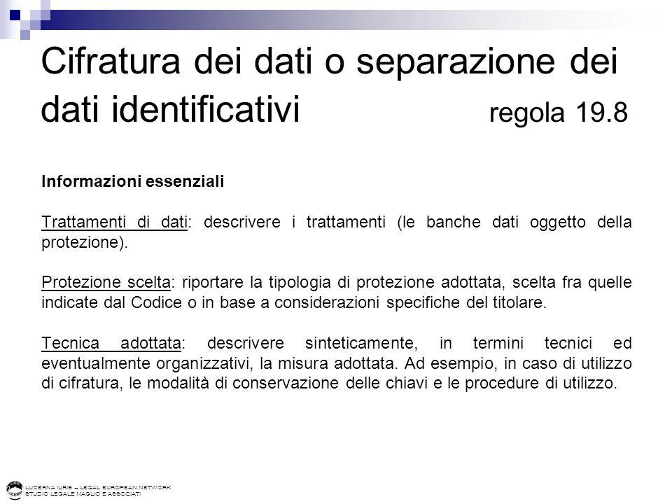 LUCERNA IURIS – LEGAL EUROPEAN NETWORK STUDIO LEGALE MAGLIO E ASSOCIATI Cifratura dei dati o separazione dei dati identificativi regola 19.8 Informazi